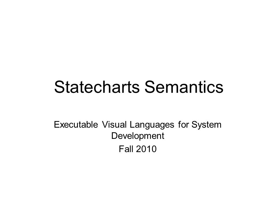 History This lecture is based on the paper The Rhapsody Semantics of Statecharts Based on the statemate semantics paper by Amnon Naamad D.