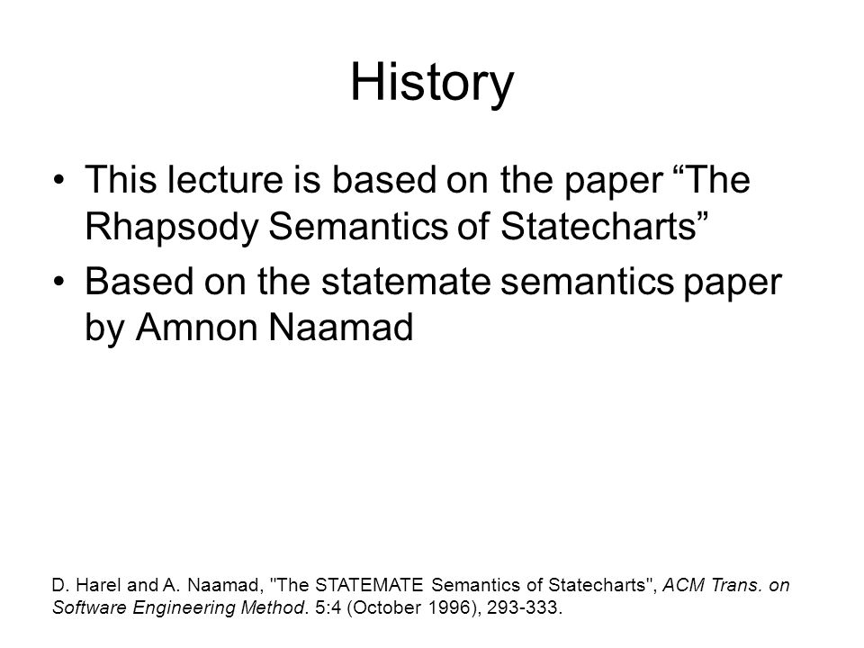 Implementing Systems Rhapsody (OO) since 1996 StateMate since 1986 We will discuss only Rhapsody semantics