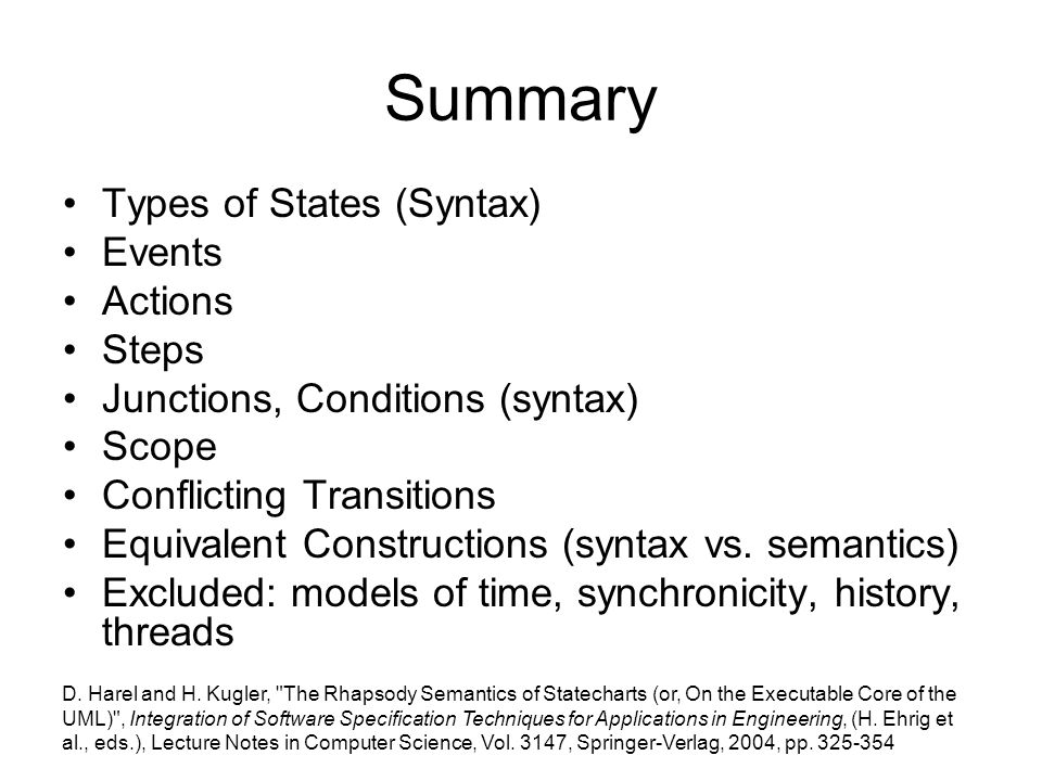 Summary Types of States (Syntax) Events Actions Steps Junctions, Conditions (syntax) Scope Conflicting Transitions Equivalent Constructions (syntax vs