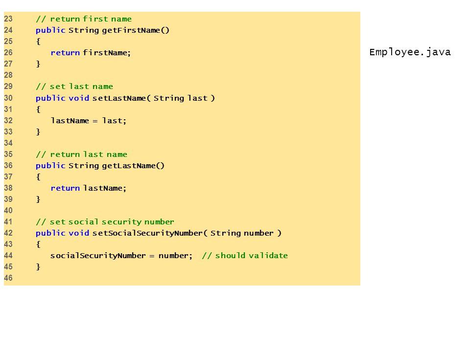 Employee.java 23 // return first name 24 public String getFirstName() 25 { 26 return firstName; 27 } 28 29 // set last name 30 public void setLastName