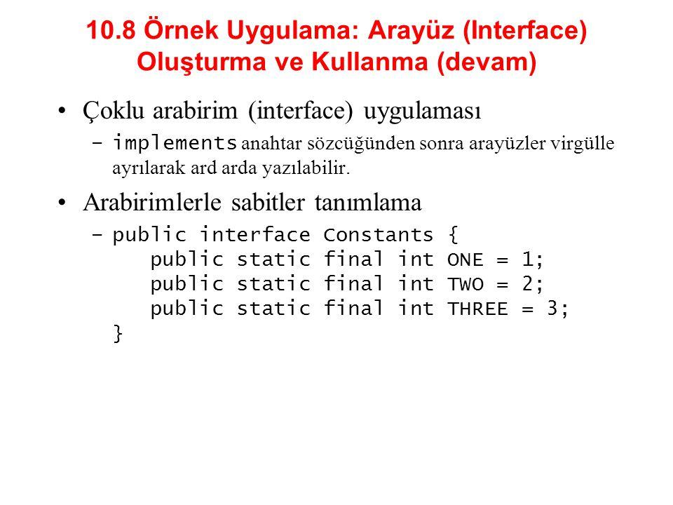 10.8 Örnek Uygulama: Arayüz (Interface) Oluşturma ve Kullanma (devam) Çoklu arabirim (interface) uygulaması –implements anahtar sözcüğünden sonra aray