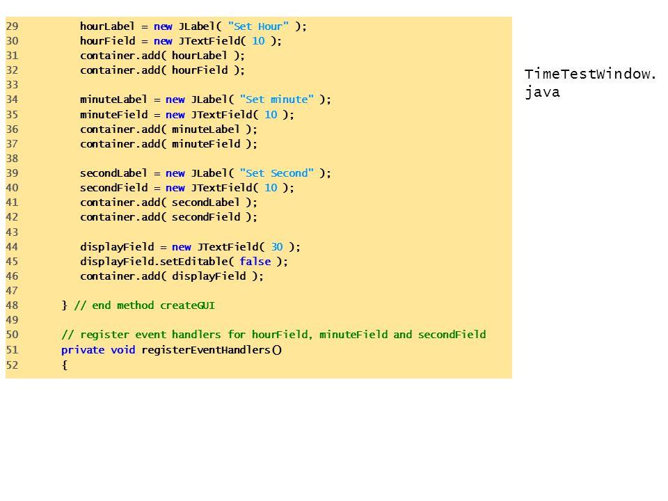 TimeTestWindow. java 29 hourLabel = new JLabel(