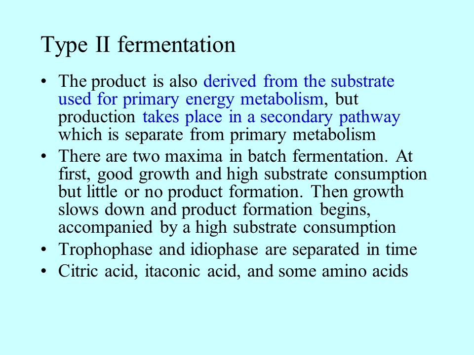 Type III fermentation The product is not derived from catabolism, but from amphibolic pathways (by the reactions of intermediary metabolism) Primary metabolism and product formation occur at completely separate times Secondary metabolites are sometimes referred to as idiolites Many antibiotics and vitamines The correlation of mycelium production and changes in mycelium structure with antibiotic production is complex