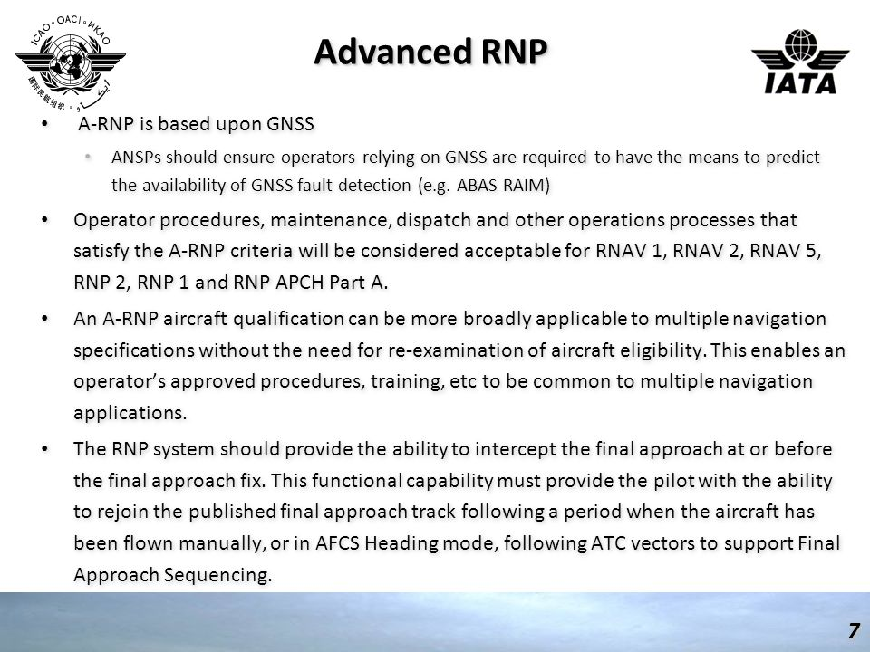 Advanced RNP A-RNP is based upon GNSS ANSPs should ensure operators relying on GNSS are required to have the means to predict the availability of GNSS