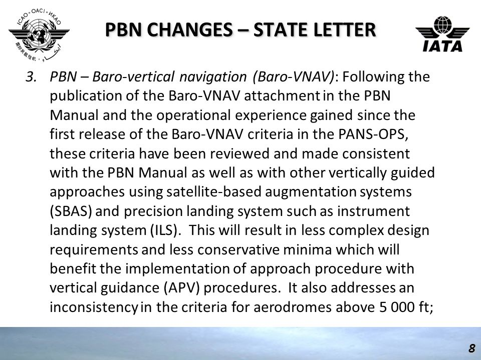 PBN CHANGES – STATE LETTER 8 3.PBN – Baro-vertical navigation (Baro-VNAV): Following the publication of the Baro-VNAV attachment in the PBN Manual and