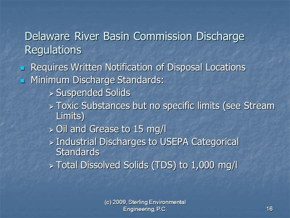 (c) 2009, Sterling Environmental Engineering, P.C.16 Delaware River Basin Commission Discharge Regulations Requires Written Notification of Disposal L