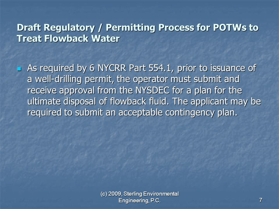 (c) 2009, Sterling Environmental Engineering, P.C.7 Draft Regulatory / Permitting Process for POTWs to Treat Flowback Water As required by 6 NYCRR Par