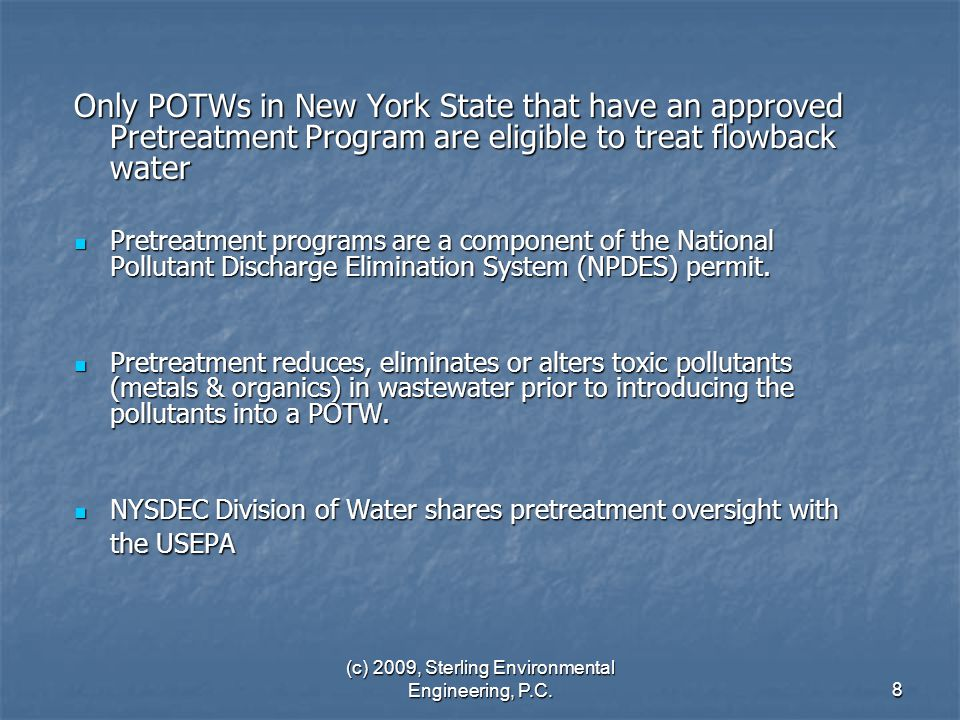 (c) 2009, Sterling Environmental Engineering, P.C.8 Only POTWs in New York State that have an approved Pretreatment Program are eligible to treat flow