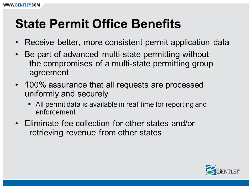 State Permit Office Benefits Receive better, more consistent permit application data Be part of advanced multi-state permitting without the compromise