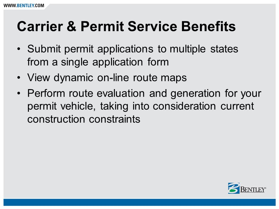 Carrier & Permit Service Benefits Submit permit applications to multiple states from a single application form View dynamic on-line route maps Perform