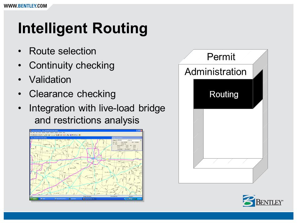 Intelligent Routing Route selection Continuity checking Validation Clearance checking Integration with live-load bridge and restrictions analysis Rout