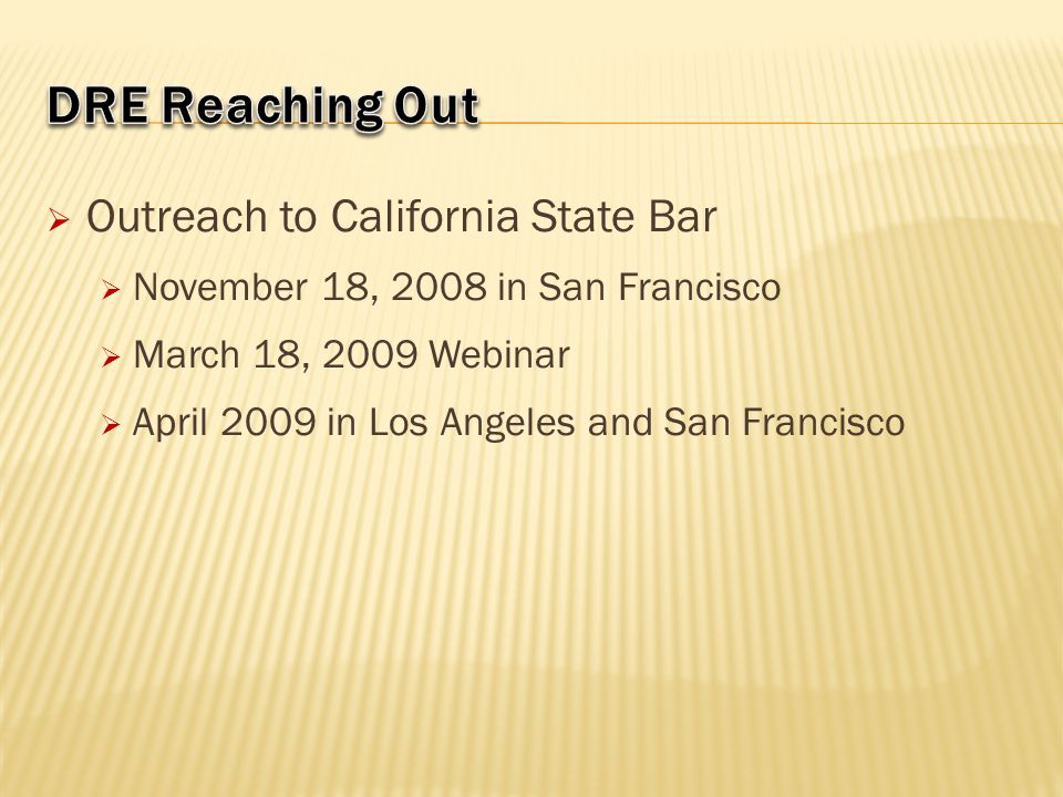  Outreach to California State Bar  November 18, 2008 in San Francisco  March 18, 2009 Webinar  April 2009 in Los Angeles and San Francisco