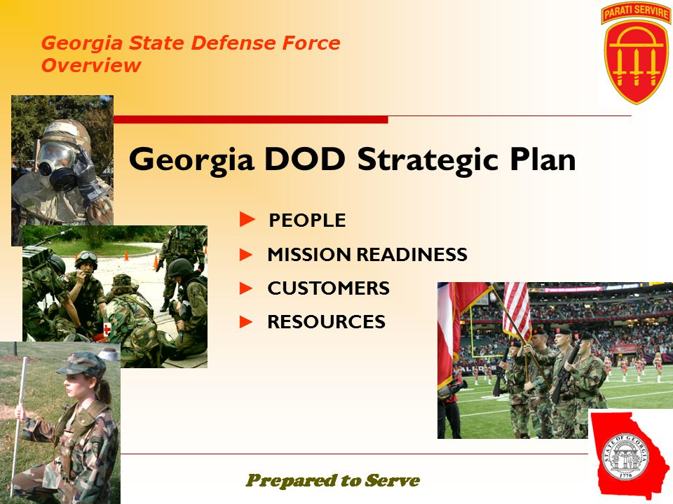 ► PEOPLE ► MISSION READINESS ► CUSTOMERS ► RESOURCES  Georgia DOD Strategic Plan Georgia State Defense Force Overview