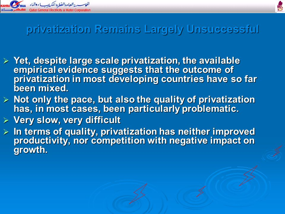privatization Remains Largely Unsuccessful  Yet, despite large scale privatization, the available empirical evidence suggests that the outcome of privatization in most developing countries have so far been mixed.
