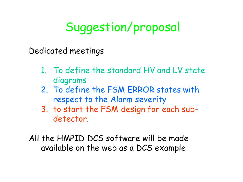 Dedicated meetings 1.To define the standard HV and LV state diagrams 2.To define the FSM ERROR states with respect to the Alarm severity 3.to start the FSM design for each sub- detector.