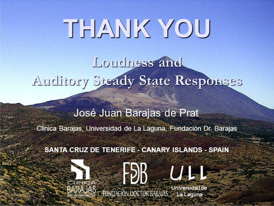 THANK YOU Universidad de La Laguna Loudness and Auditory Steady State Responses José Juan Barajas de Prat Clinica Barajas, Universidad de La Laguna, Fundación Dr.