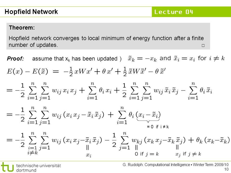 Lecture 04 G. Rudolph: Computational Intelligence ▪ Winter Term 2009/10 10 Hopfield Network Theorem: Hopfield network converges to local minimum of en