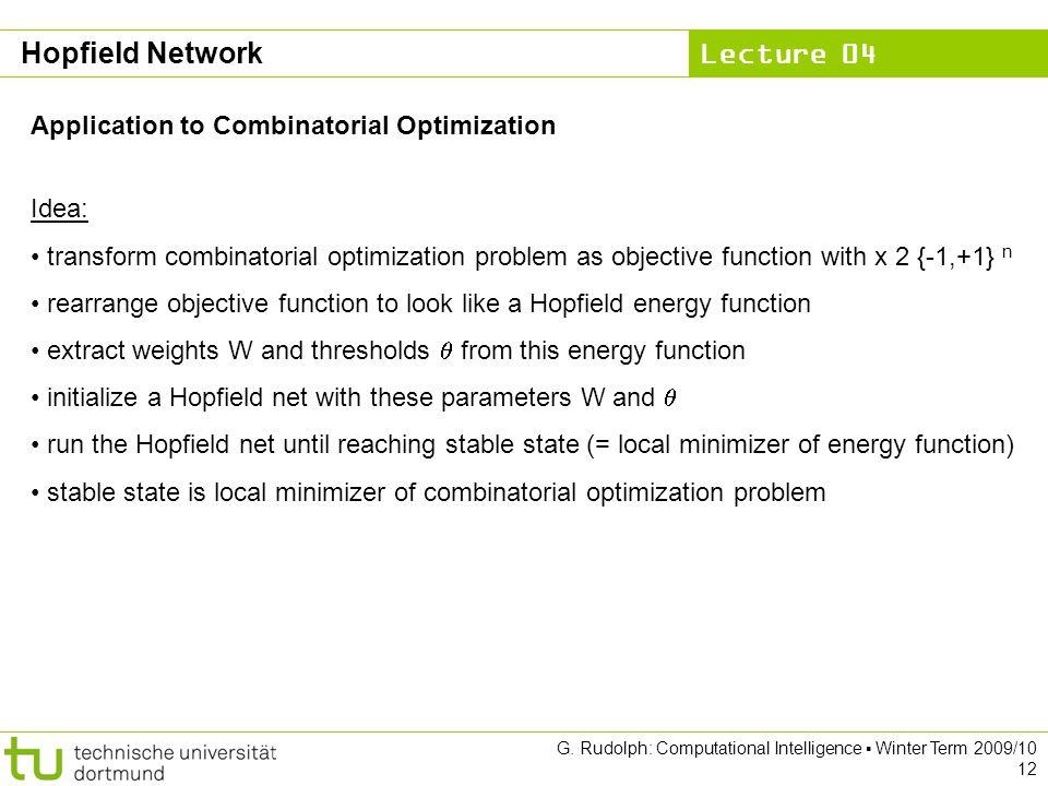Lecture 04 G. Rudolph: Computational Intelligence ▪ Winter Term 2009/10 12 Hopfield Network Application to Combinatorial Optimization Idea: transform