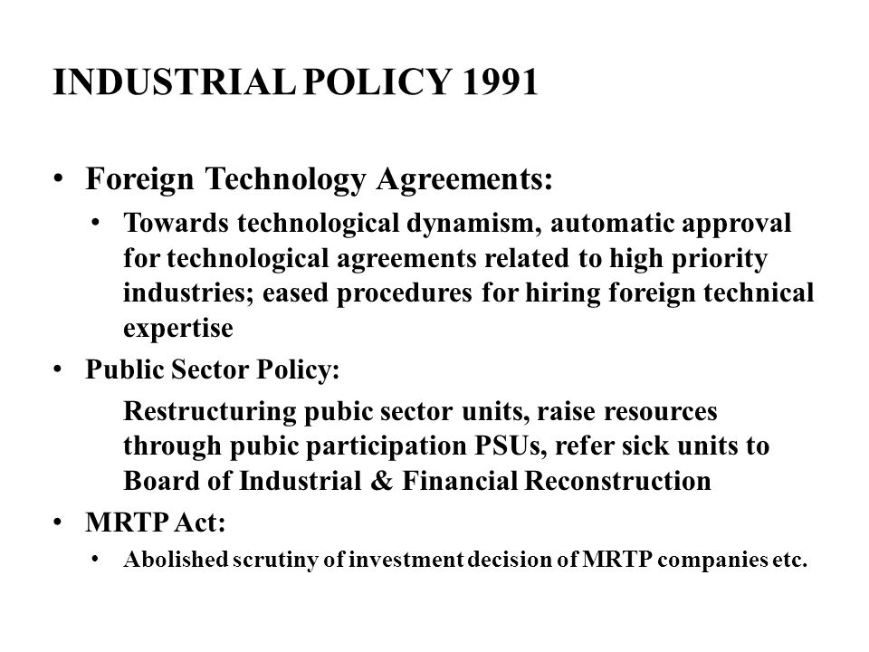 INDUSTRIAL POLICY 1991 Foreign Technology Agreements: Towards technological dynamism, automatic approval for technological agreements related to high