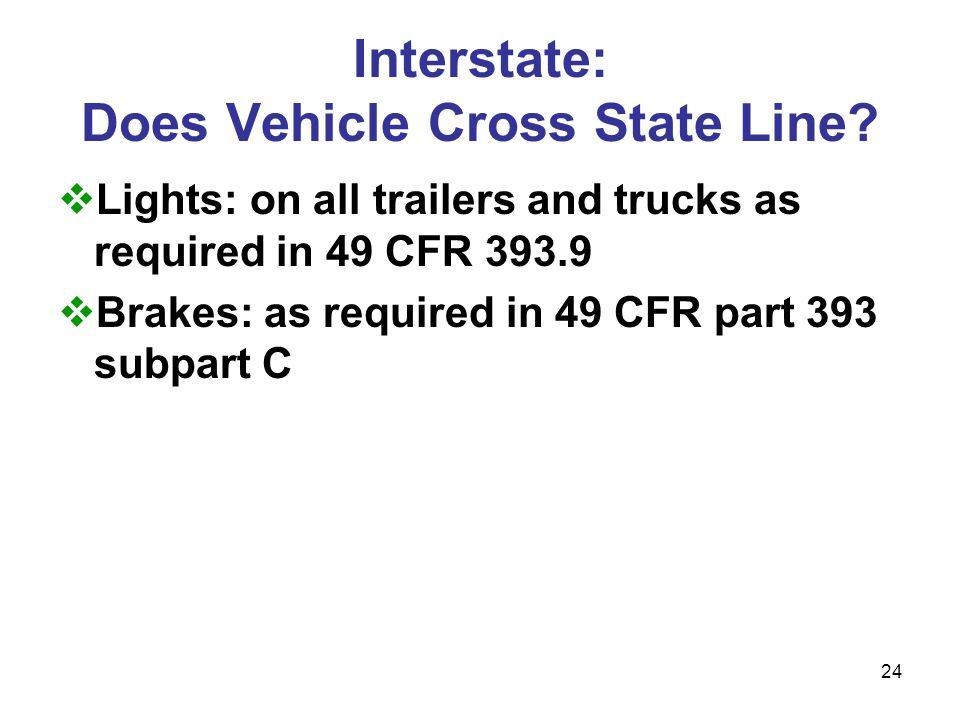 23 Intrastate Only? Lighting: IF lights on towing unit visible no lights required on NT trailer Brakes: NT trailers greater than 12,000 gross weight m