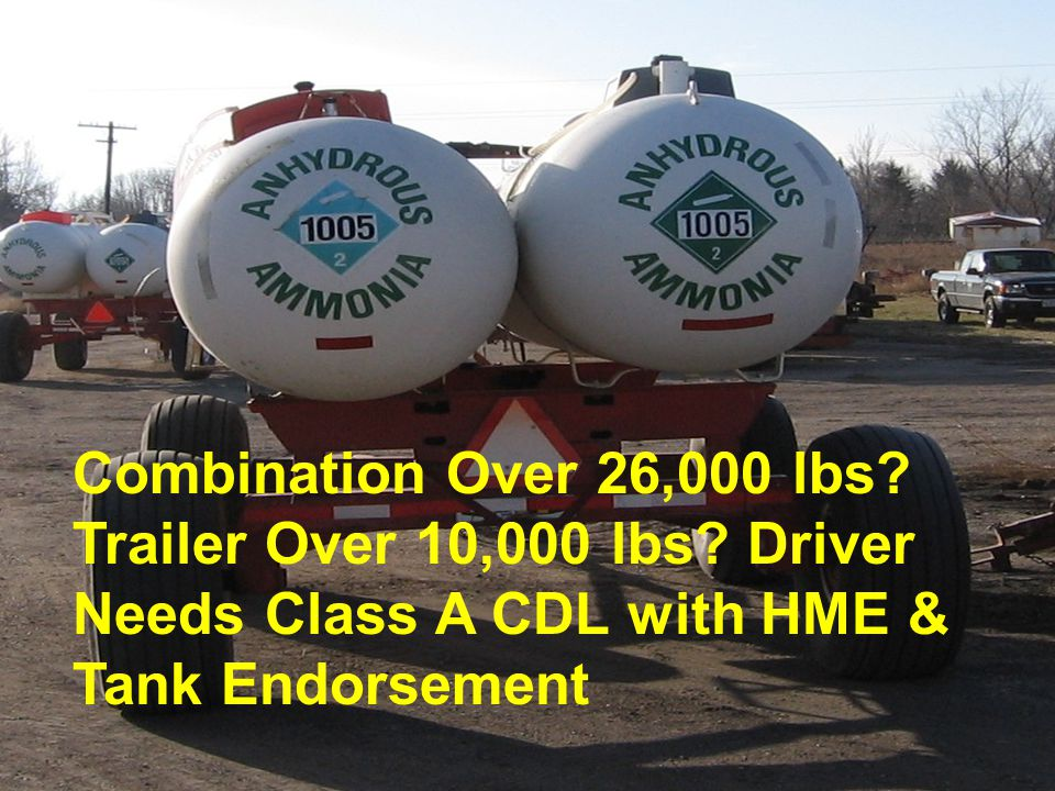 26 Nurse Tank Vehicle Drivers All Drivers  Must be Trained, Tested & Certified Hazmat Employees  Hazmat Employer must have training records and certification  CDL with HME and Tank endorsement or Restricted Seasonal CDL  Meet USDOT Driver Qualification Standards except for age limit