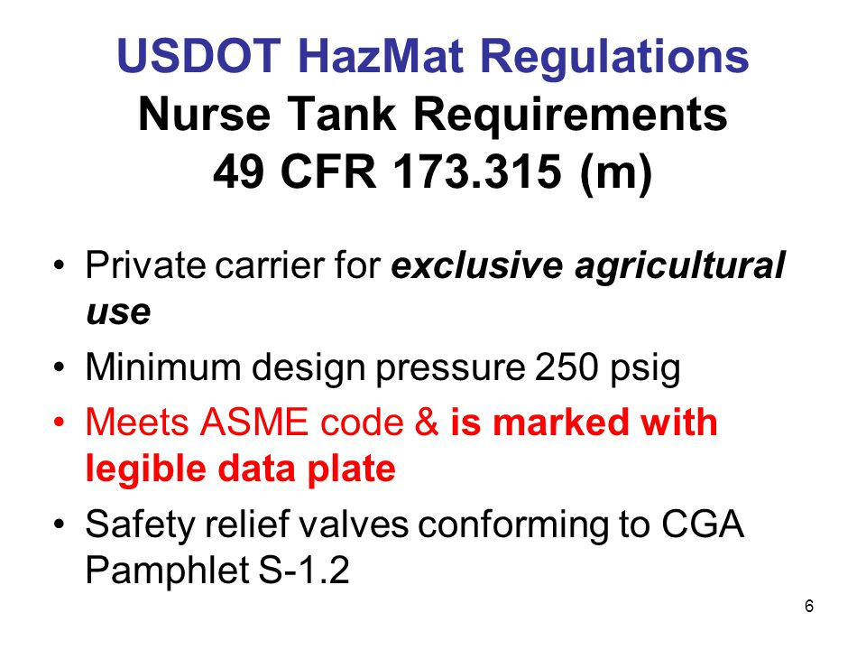 5 USDOT Cargo Tank Regulations  Nurse tanks must meet all conditions of 49 CFR 173.315 (m) or USDOT Special Permit 13554  Nurse tanks must be marked & placarded as required in part 172