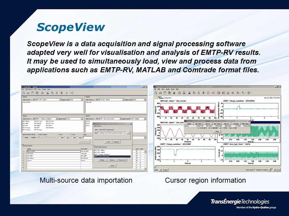 ScopeView ScopeView is a data acquisition and signal processing software adapted very well for visualisation and analysis of EMTP-RV results. It may b