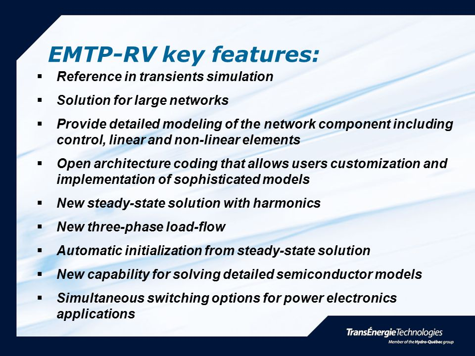 EMTP-RV key features:  Reference in transients simulation  Solution for large networks  Provide detailed modeling of the network component includin