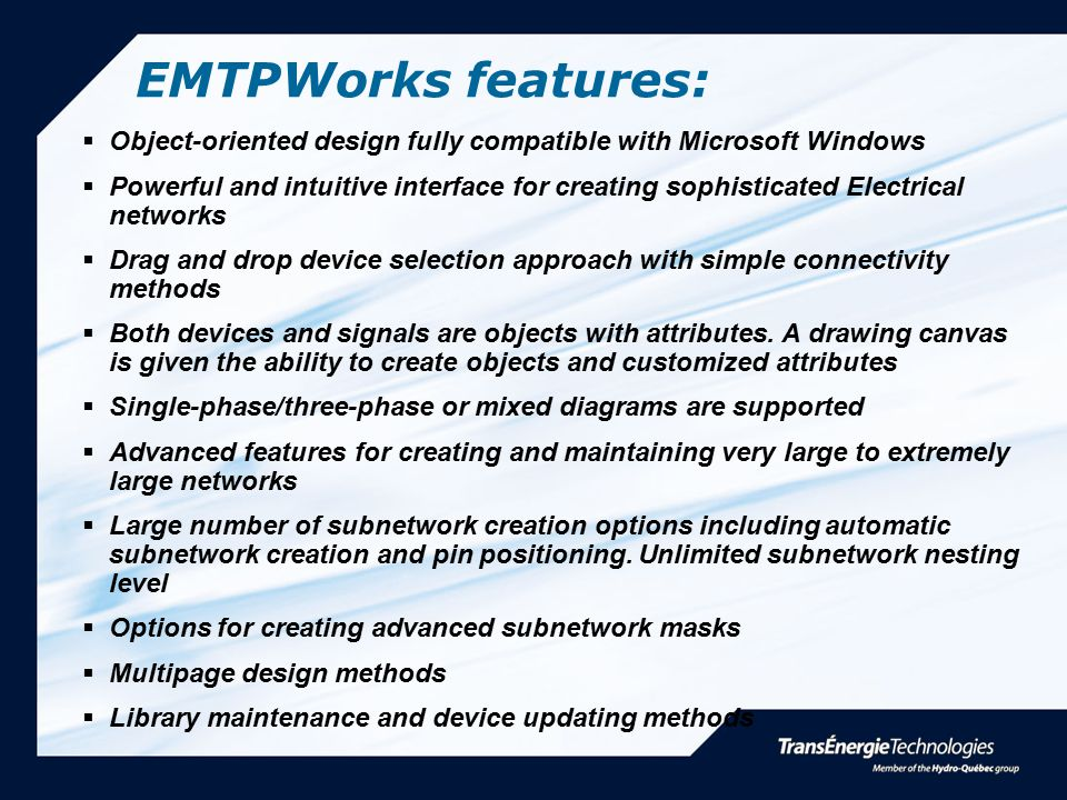 EMTPWorks features:  Object-oriented design fully compatible with Microsoft Windows  Powerful and intuitive interface for creating sophisticated Ele
