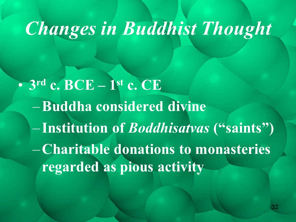 32 Changes in Buddhist Thought 3 rd c. BCE – 1 st c.
