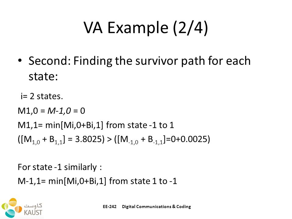 VA Example (2/4) Second: Finding the survivor path for each state: i= 2 states. M1,0 = M-1,0 = 0 M1,1= min[Mi,0+Bi,1] from state -1 to 1 ([M 1,0 + B 1