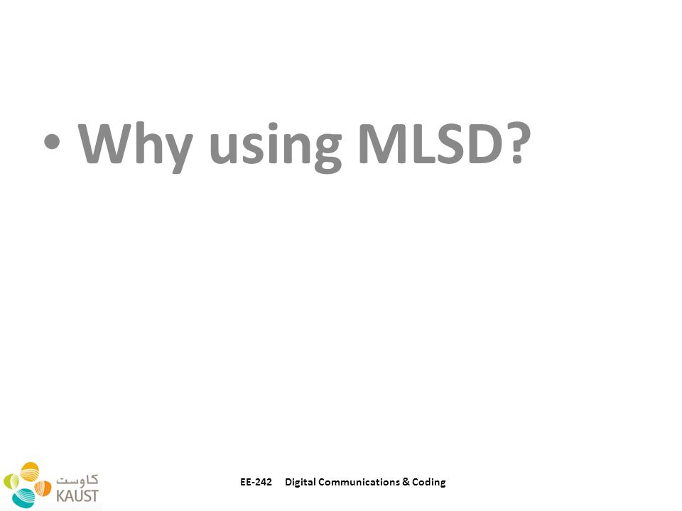 Why using MLSD EE-242 Digital Communications & Coding