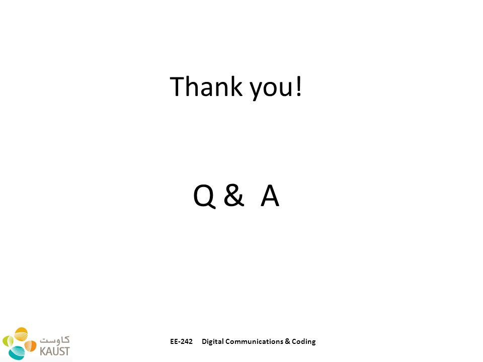 EE-242 Digital Communications & Coding Thank you! Q & A