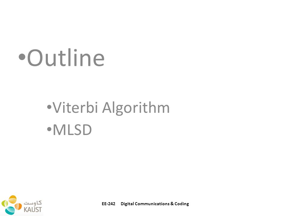 Outline Viterbi Algorithm MLSD EE-242 Digital Communications & Coding