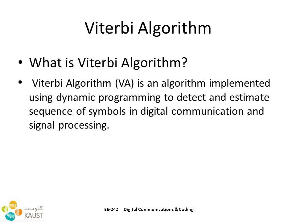 Viterbi Algorithm What is Viterbi Algorithm? Viterbi Algorithm (VA) is an algorithm implemented using dynamic programming to detect and estimate seque