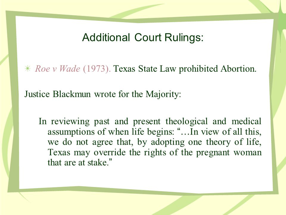 Additional Court Rulings: Roe v Wade (1973). Texas State Law prohibited Abortion.
