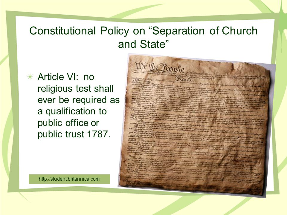Constitutional Policy on Separation of Church and State Article VI: no religious test shall ever be required as a qualification to public office or public trust 1787.