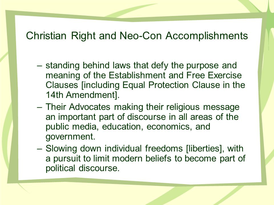 Christian Right and Neo-Con Accomplishments –standing behind laws that defy the purpose and meaning of the Establishment and Free Exercise Clauses [including Equal Protection Clause in the 14th Amendment].