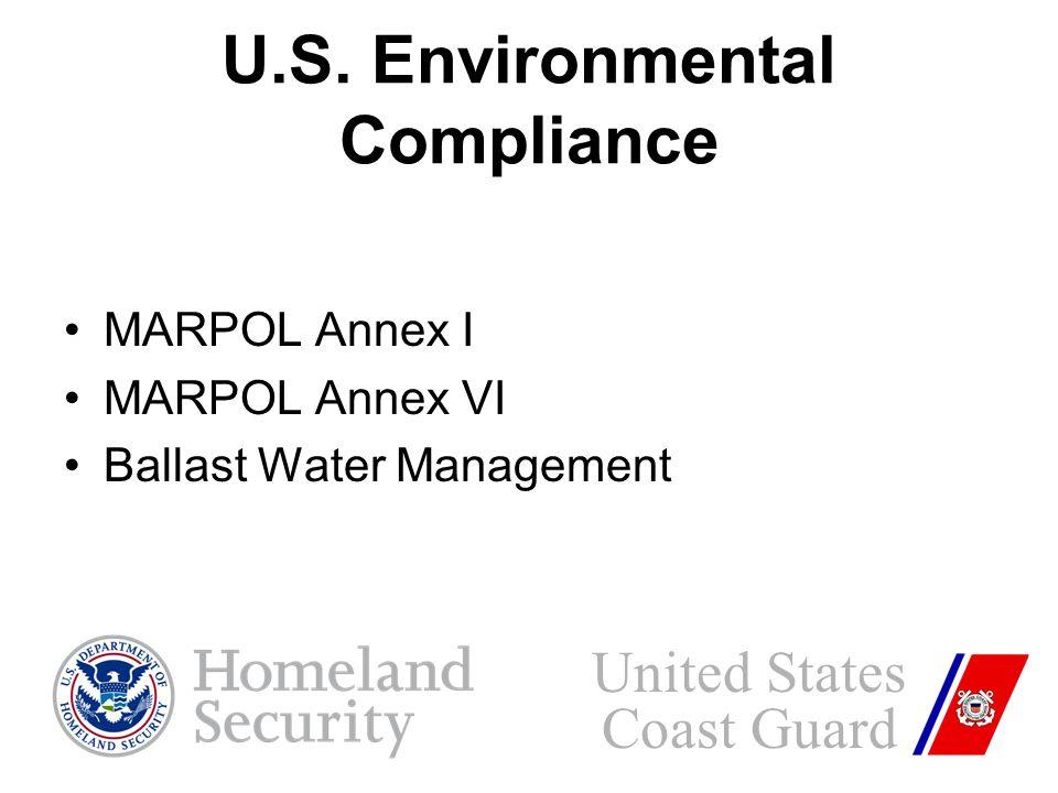 U.S. Environmental Compliance MARPOL Annex I MARPOL Annex VI Ballast Water Management United States Coast Guard