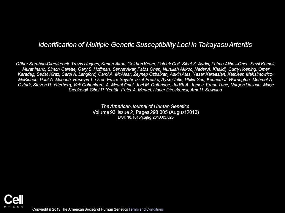 Identification of Multiple Genetic Susceptibility Loci in Takayasu Arteritis Güher Saruhan-Direskeneli, Travis Hughes, Kenan Aksu, Gokhan Keser, Patri
