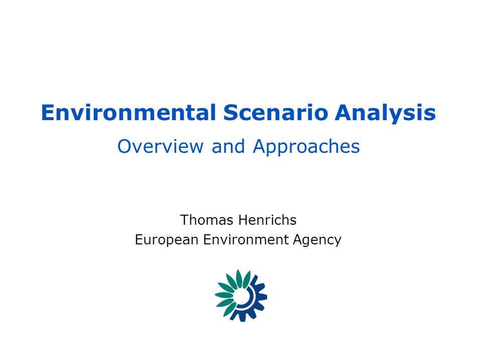 EEA - Reporting on the state of, trends in and prospects of the enviroment SCENARIOS 1 - [THE] – GECAFS Scenario Workshop Environmental Scenario Analy