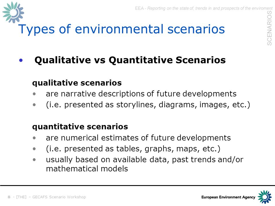 EEA - Reporting on the state of, trends in and prospects of the enviroment SCENARIOS 8 - [THE] – GECAFS Scenario Workshop Types of environmental scena