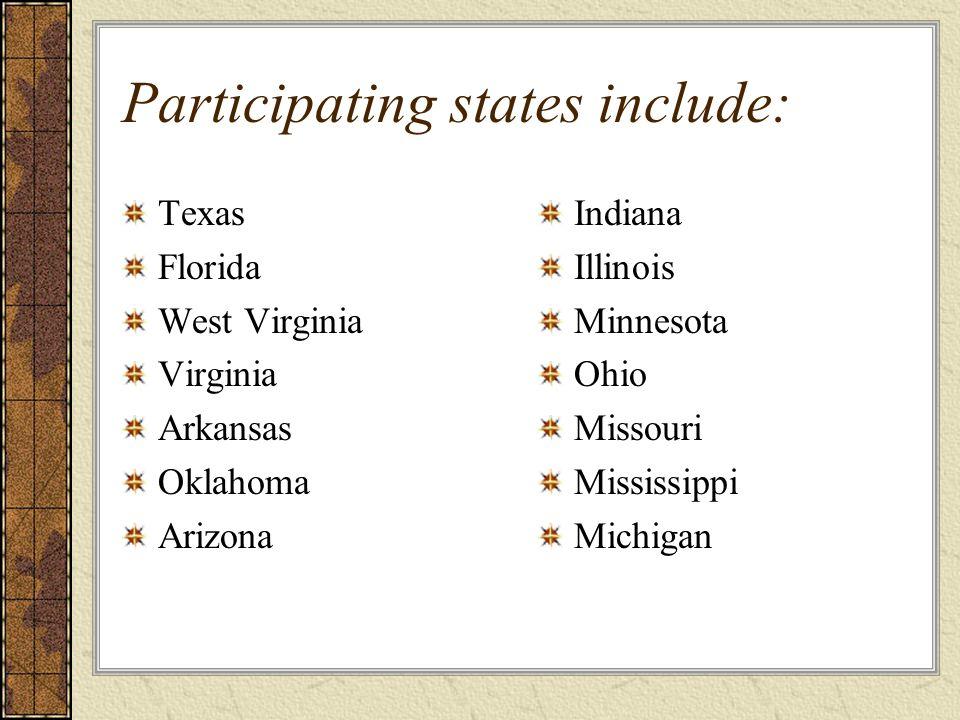 Participating states include: Texas Florida West Virginia Virginia Arkansas Oklahoma Arizona Indiana Illinois Minnesota Ohio Missouri Mississippi Michigan