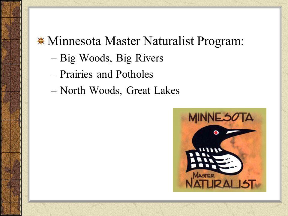 Minnesota Master Naturalist Program: –Big Woods, Big Rivers –Prairies and Potholes –North Woods, Great Lakes