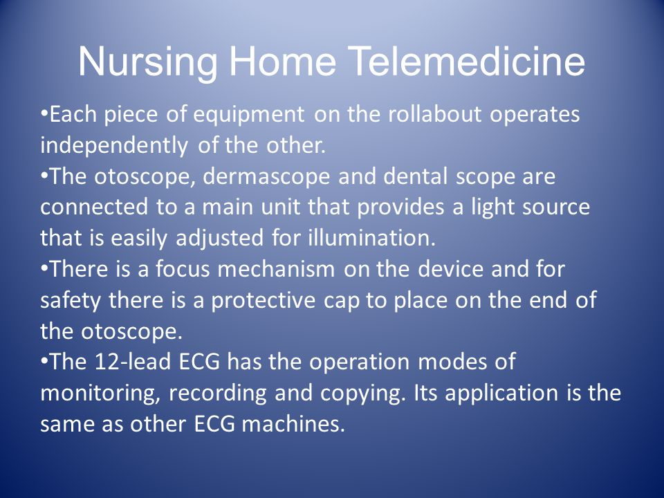 Nursing Home Telemedicine Each piece of equipment on the rollabout operates independently of the other.