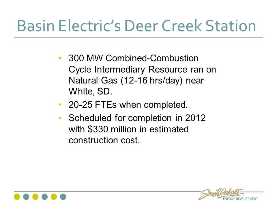 Basin Electric's Deer Creek Station 300 MW Combined-Combustion Cycle Intermediary Resource ran on Natural Gas (12-16 hrs/day) near White, SD.