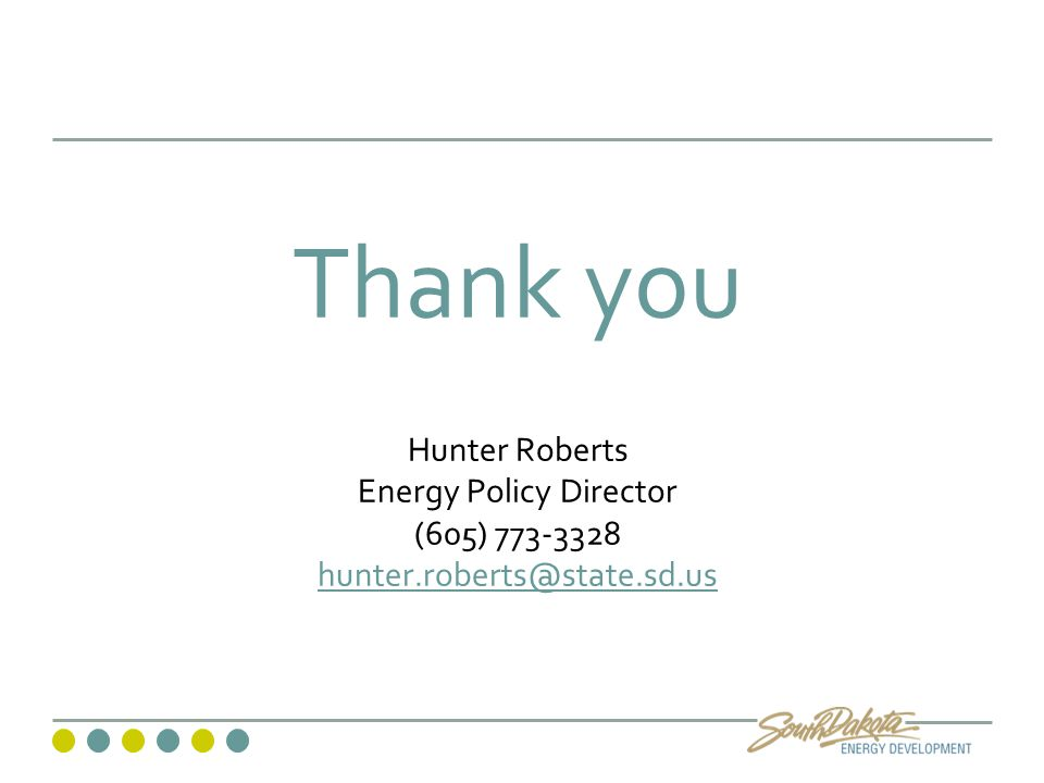 Thank you Hunter Roberts Energy Policy Director (605) 773-3328 hunter.roberts@state.sd.us hunter.roberts@state.sd.us