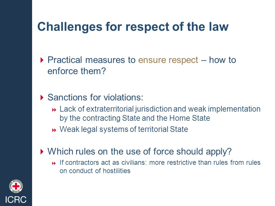 Challenges for respect of the law  Practical measures to ensure respect – how to enforce them.