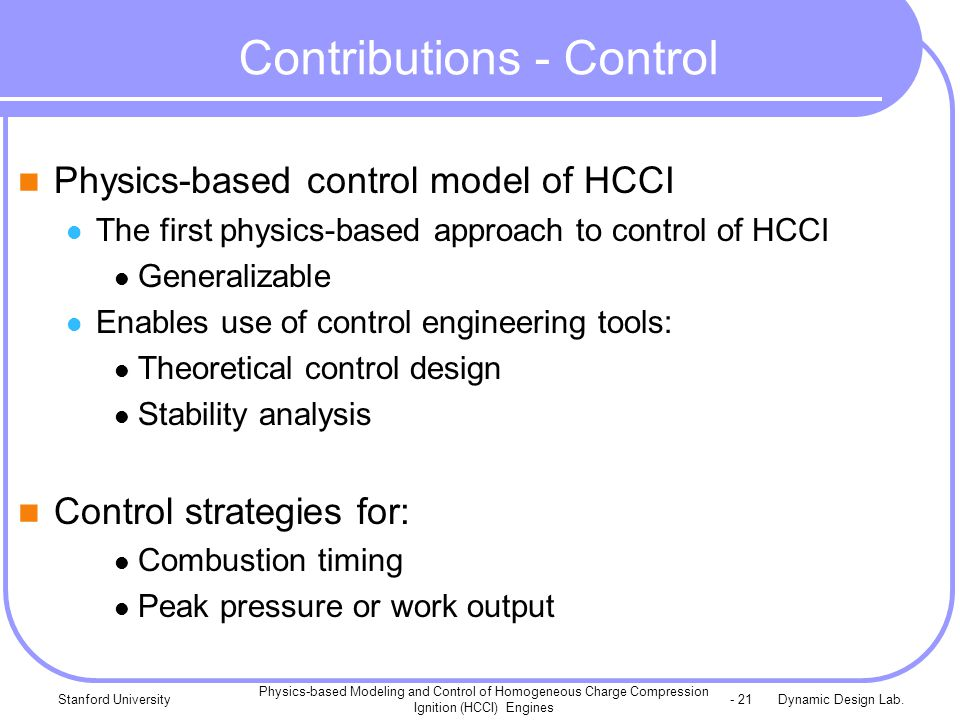 Dynamic Design Lab.Stanford University Physics-based Modeling and Control of Homogeneous Charge Compression Ignition (HCCI) Engines - 21 Contributions