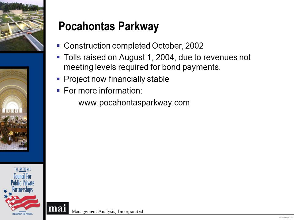 O102004008OMI Management Analysis, Incorporated Pocahontas Parkway  Construction completed October, 2002  Tolls raised on August 1, 2004, due to rev